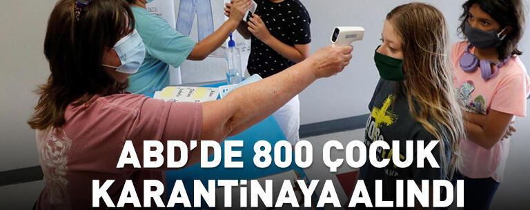 800 çocuk karantinaya alındı