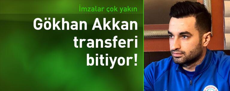 Gökhan Akkan transferi bitiyor