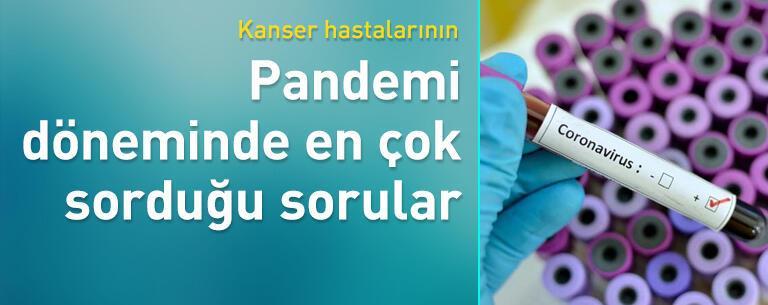 Kanser hastalarının pandemi döneminde en çok sorduğu sorular
