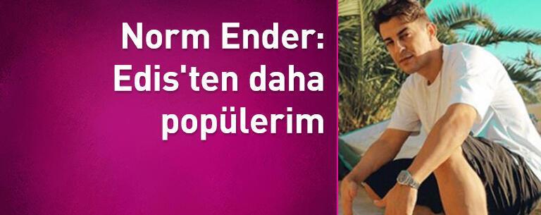 Norm Ender: Edis'ten daha popülerim