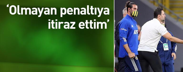 'Olmayan penaltıya itiraz ettim'