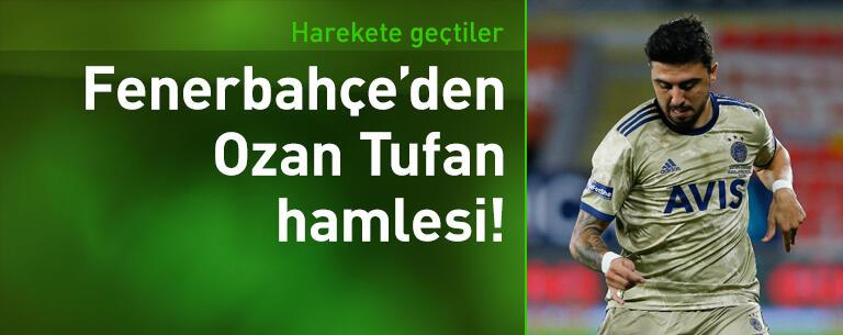Fenerbahçe Ozan Tufan için harekete geçti!
