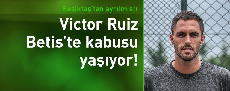 Victor Ruiz Betis'te kabusu yaşıyor!