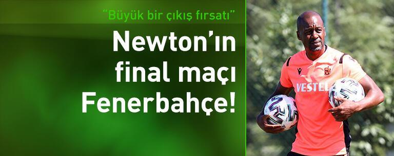 Newton'ın final maçı Fenerbahçe!
