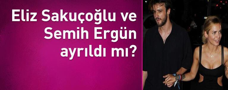 Eliz Sakuçoğlu ve Semih Ergün ayrıldı mı?