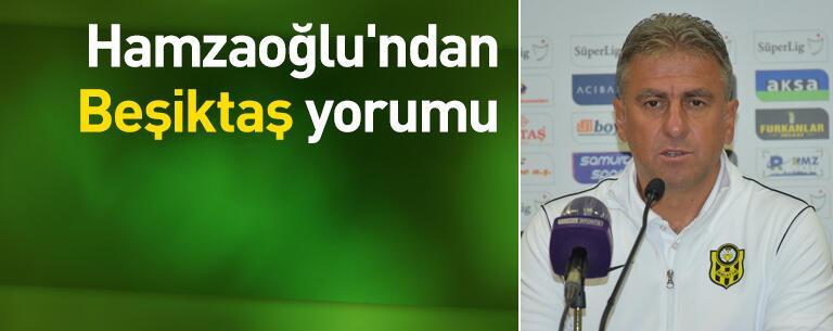 Hamzaoğlu'ndan Beşiktaş yorumu
