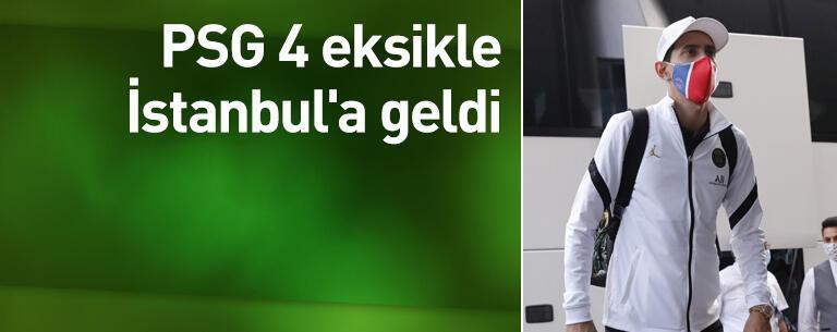 PSG 4 eksikle İstanbul'a geldi