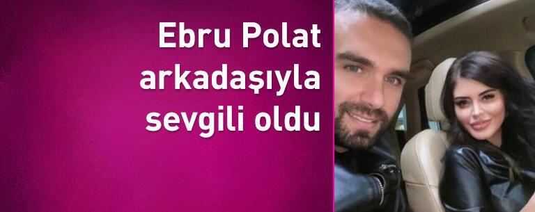 Ebru Polat arkadaşıyla sevgili oldu: Annemi dinledim