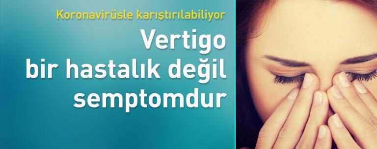 Vertigo bir hastalık değil semptomdur