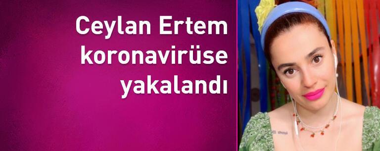 Ceylan Ertem koronavirüse yakalandığını duyurdu