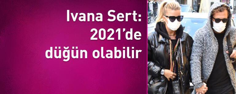 Ivana Sert: 2021'de düğün olabilir