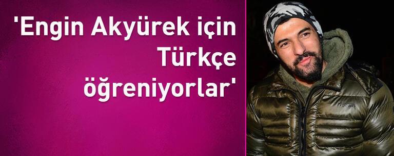 'Engin Akyürek için Türkçe öğreniyorlar'