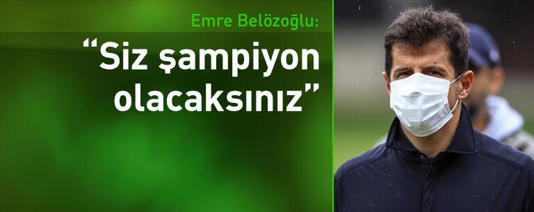 Emre Belözoğlu: Siz şampiyon olacaksınız