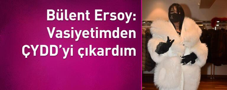 Bülent Ersoy: Vasiyetimden ÇYDD'yi çıkardım