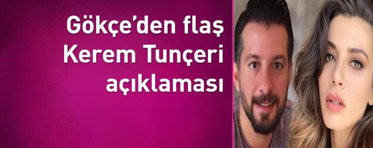 Gökçe Bahadır'dan flaş Kerem Tunçeri açıklaması