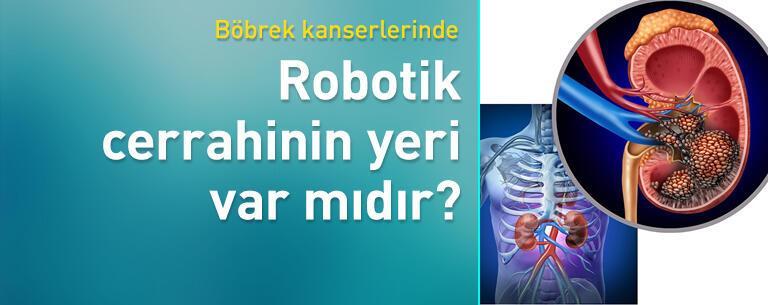 Böbrek kanserlerinde robotik cerrahinin yeri var mıdır?