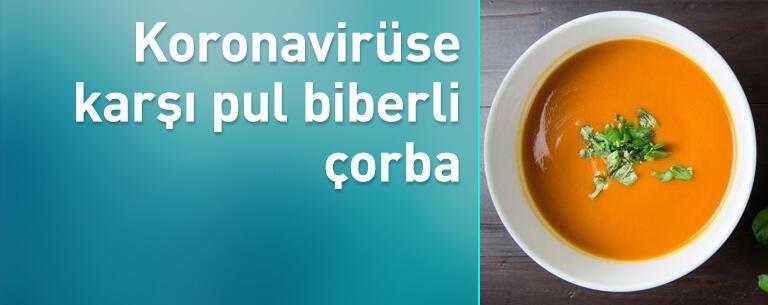 Koronavirüse karşı pul biberli çorba tüketin