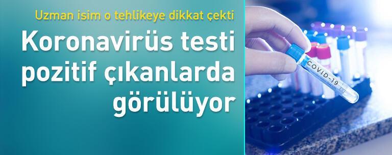 Koronavirüs testi pozitif çıkanlarda görülüyor!