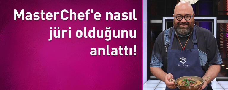 Somer Sivrioğlu, MasterChef'e nasıl jüri olduğunu anlattı!