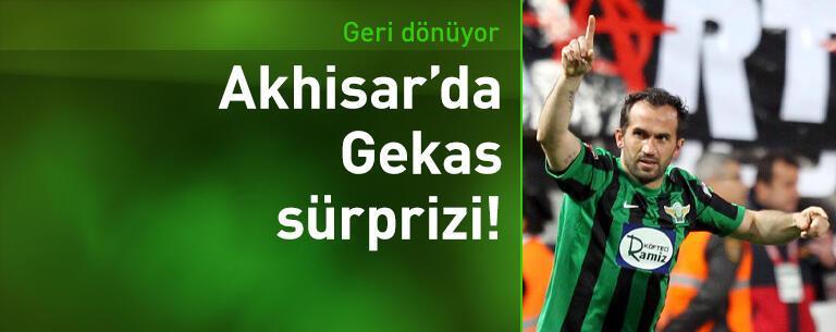Akhisarspor'da Gekas sürprizi!