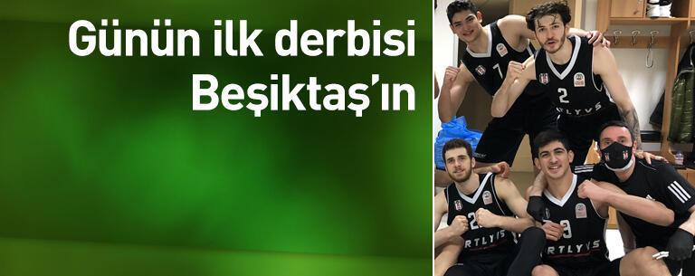 Günün ilk derbisini Beşiktaş'ın