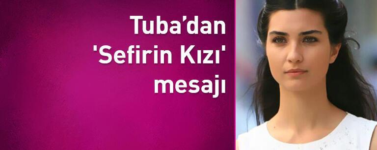Tuba Büyüküstün'den 'Sefirin Kızı' mesajı
