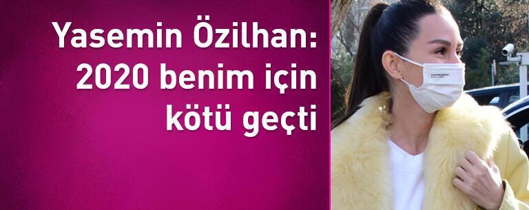 Yasemin Özilhan: 2020 benim için kötü geçti
