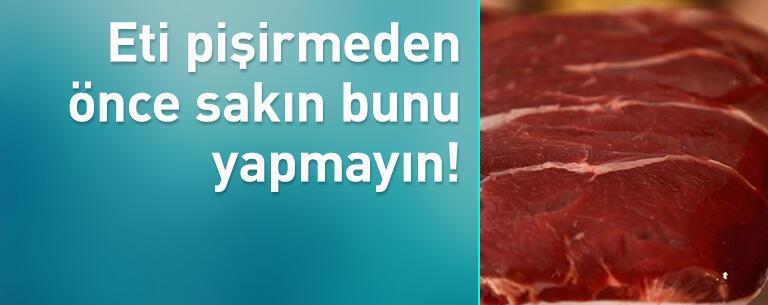 Eti pişirmeden önce sakın bunu yapmayın!