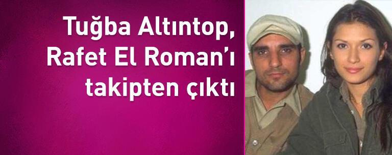 Tuğba Altıntop, Rafet El Roman'ı takipten çıktı