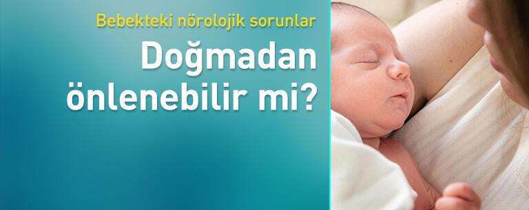 Bebekteki nörolojik sorunlar doğmadan önlenebilir mi?