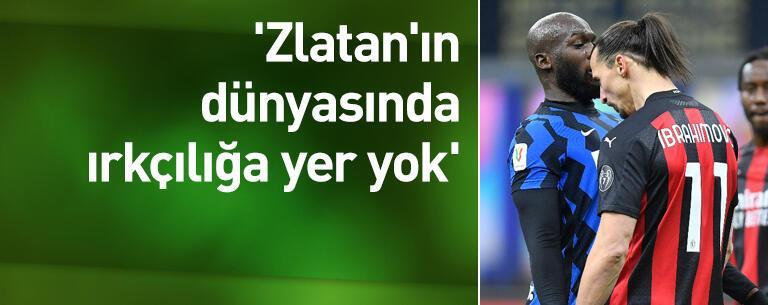 'Zlatan'ın dünyasında ırkçılığa yer yok'