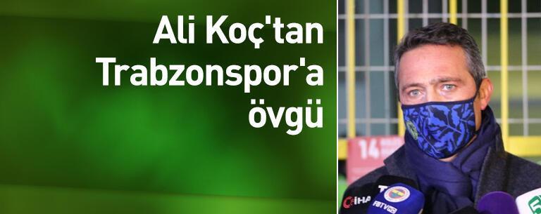 Ali Koç'tan Trabzonspor'a zemin övgüsü