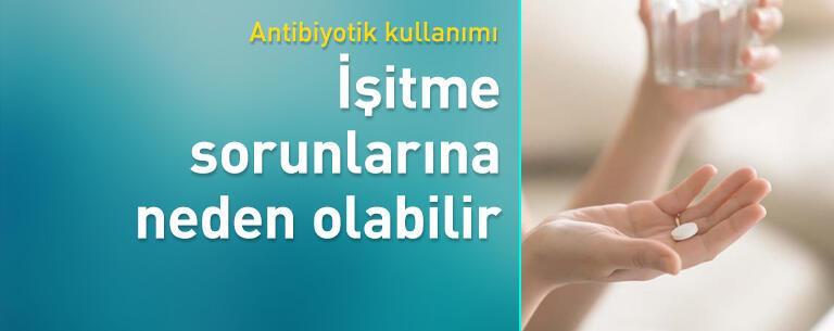 Antibiyotik kullanımı işitme sorunlarına neden olabilir