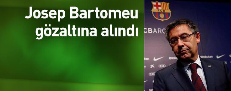 Bartomeu gözaltına alındı