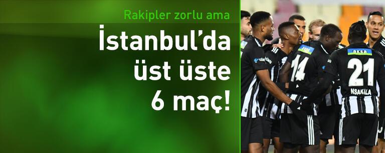 Beşiktaş İstanbul'da üst üste 6 maça çıkacak!