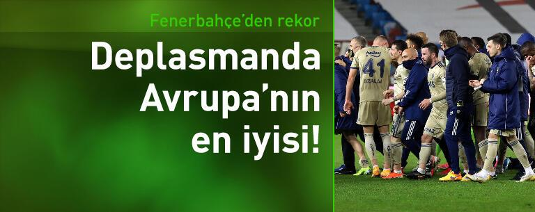 Fenerbahçe deplasmanda Avrupa'nın en iyisi!