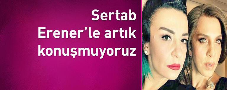 Sertab Erener'le artık konuşmuyoruz