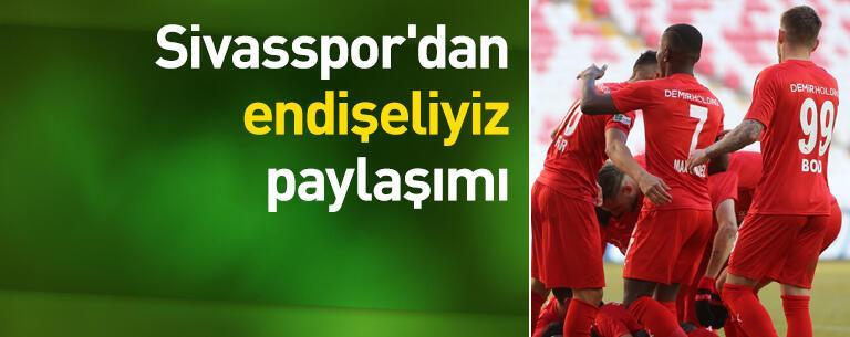 Sivasspor'dan 'endişeliyiz' paylaşımı