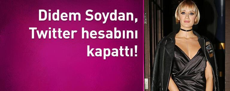 Didem Soydan, Twitter hesabını kapattı!