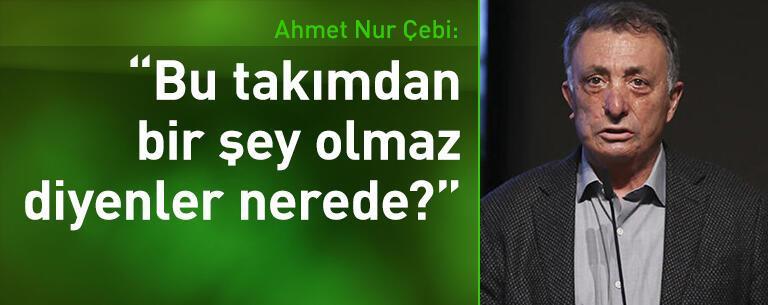 Ahmet Nur Çebi: 'Bu takımdan bir şey olmaz' diyenler şimdi nerede!