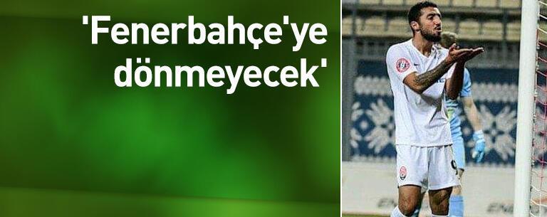 'Fenerbahçe'ye dönmeyecek'
