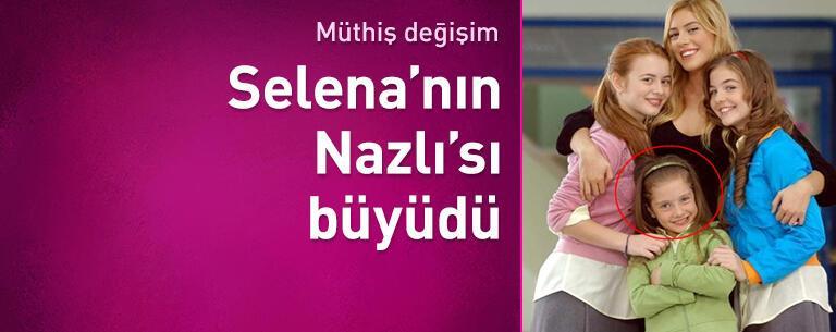 'Selena'nın küçük Nazlı'sı müthiş değişimi ile şaşırttı!