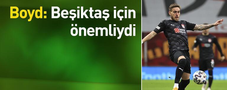 Boyd: Beşiktaş için önemliydi