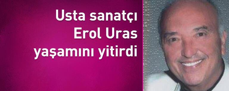 Usta sanatçı Erol Uras yaşamını yitirdi