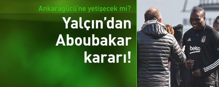 Sergen Yalçın'dan Aboubakar kararı!