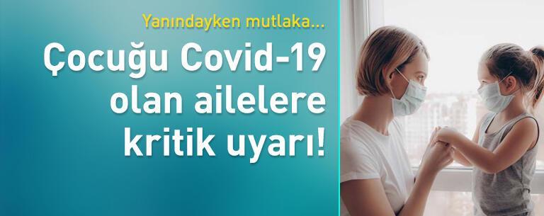 Çocuğu Covid-19 olan ailelere kritik uyarı!