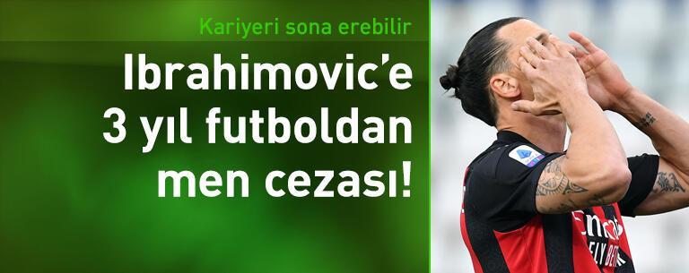 Ibrahimovic 3 yıl men cezası alabilir!