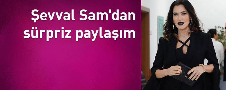 Şevval Sam'dan sürpriz paylaşım