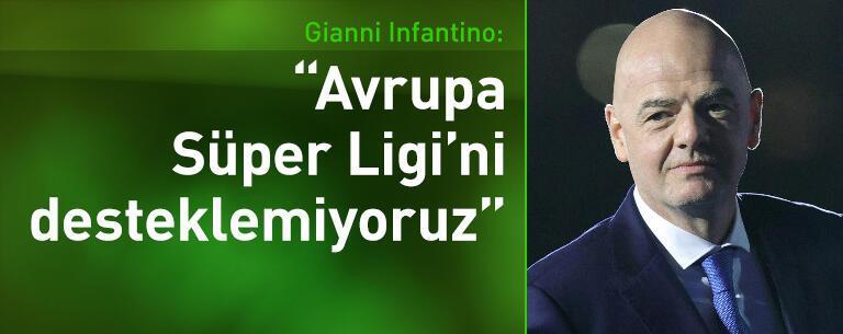 Infantino'dan Avrupa Süper Ligi açıklaması!