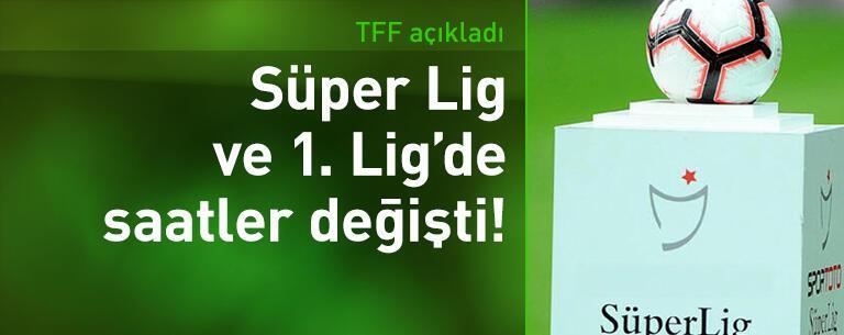 Süper Lig ve 1. Lig'de maç saatleri değişti!